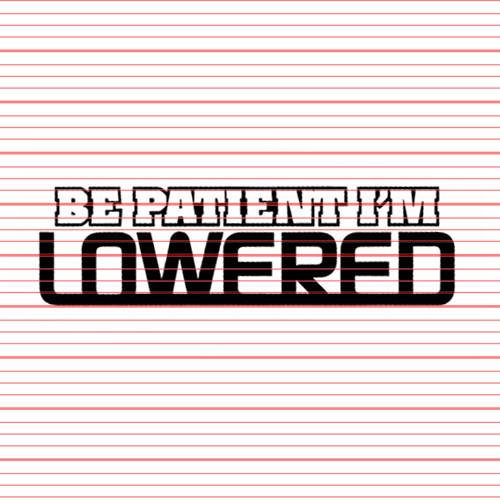 Avery - Be Patient I'm Lowered Decal